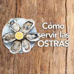 Cómo preparar y servir las ostras