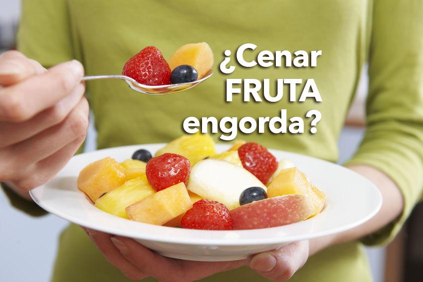 cenar fruta engorda
