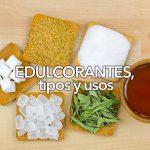 Edulcorantes, tipos y usos