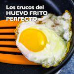 Cómo conseguir el huevo frito perfecto