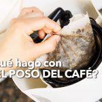 7 usos prácticos para los posos del café